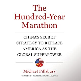 The Hundred-Year Marathon     China's Secret Strategy to Replace America as the Global Superpower              By:                                                                                                                                 Michael Pillsbury                               Narrated by:                                                                                                                                 Malcolm Hillgartner                      Length: 9 hrs and 28 mins     618 ratings     Overall 4.7