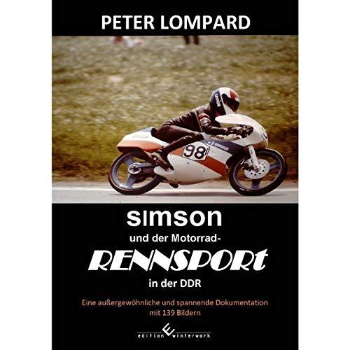 SIMSON und der Motorrad-Rennsport in der DDR: Eine außergewöhnliche und spannende Dokumentation mit 139 Bildern