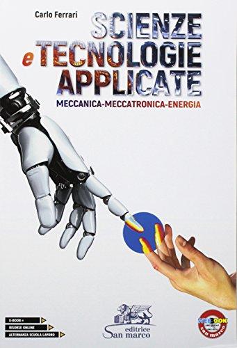 Scienze e tecnologie applicate. Meccanica-Meccatronica-Energia. Per le Scuole superiori