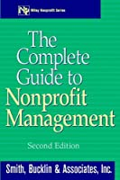 The Complete Guide to Nonprofit Management (WILEY NONPROFIT LAW, FINANCE AND MANAGEMENT SERIES)