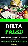 Dieta Paleo: Las Mejores Recetas Y Consejos Para Tu Salud (La Guía Definitiva De La Vida Paleolítica Moderna)
