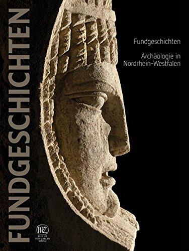 Fundgeschichten - Archäologie in Nordrhein-Westfalen: Begleitbuch zur Landesausstellung NRW 2010