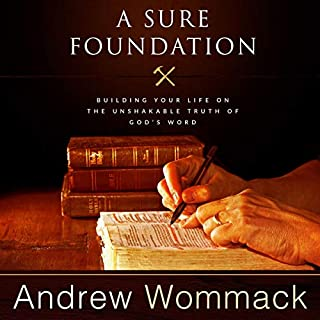 A Sure Foundation: Building Your Life on the Unshakable Truth of God's Word audiobook cover art