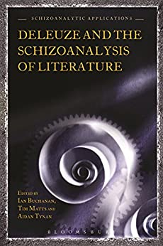 Deleuze and the Schizoanalysis of Literature (Schizoanalytic Applications) by [Bloomsbury Academic, Ian Buchanan, Tim Matts, Aidan Tynan]