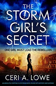 The Storm Girl's Secret: An absolutely gripping YA dystopian novel packed with mystery and suspense (Paradigm Trilogy Book 3) by [Ceri A. Lowe]