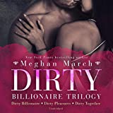 Dirty Billionaire Trilogy: Dirty Billionaire, Dirty Pleasures, and Dirty Together