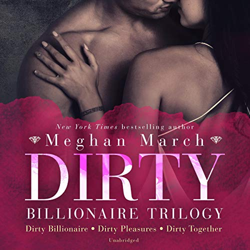 Dirty Billionaire Trilogy     Dirty Billionaire, Dirty Pleasures, and Dirty Together              By:                                                                                                                                 Meghan March                               Narrated by:                                                                                                                                 Elena Wolfe,                                                                                        Sebastian York                      Length: 12 hrs and 52 mins     1 rating     Overall 4.0