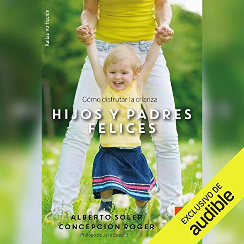 Hijos y Padres Felices (Narración en Castellano) [Happy Children and Parents (Narration in Castellano]     Cómo disfrutar la crianza [How to Enjoy Parenting]              By:                                                                                                                                 Alberto Soler,                                                                                        Concepción Roger                               Narrated by:                                                                                                                                 Xavier Borras                      Length: 12 hrs and 30 mins     Not rated yet     Overall 0.0