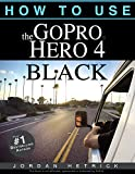 GoPro: How To Use The GoPro Hero 4 Black (English Edition)