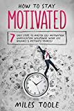 How to Stay Motivated: 7 Easy Steps to Master Self Motivation, Gamification, Willpower, Work Life Balance & Motivate Yourself (English Edition)