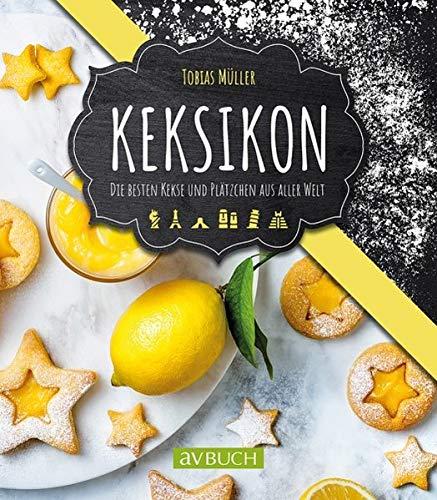 Keksikon: Die besten Kekse und Plätzchen aus aller Welt