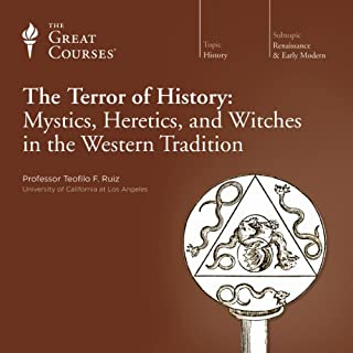 The Terror of History: Mystics, Heretics, and Witches in the Western Tradition                   By:                                                                                                                                 Teofilo F. Ruiz,                                                                                        The Great Courses                               Narrated by:                                                                                                                                 Teofilo F. Ruiz                      Length: 12 hrs and 24 mins     26 ratings     Overall 4.2