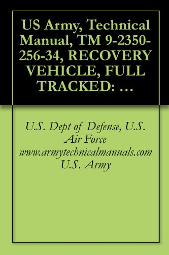 US Army, Technical Manual, TM 9-2350-256-34, RECOVERY VEHICLE, FULL TRACKED: MEDIUM, M88A1 NSN 2350-00-122-6826, (EIC AQA), military manauals, special ... military manuals on cd, (English Edition)