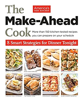 The Make-Ahead Cook  8 Smart Strategies for Dinner Tonight