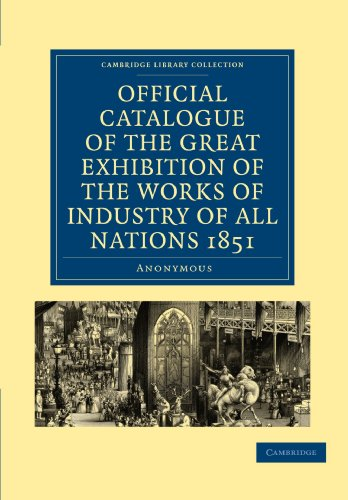 Official Catalogue of the Great Exhibition of the Works of Industry of All Nations 1851 (Cambridge Library Collection - British and Irish History, 19th Century)