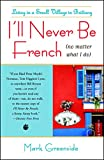 I'll Never Be French (no matter what I do): Living in a Small Village in Brittany (English Edition)