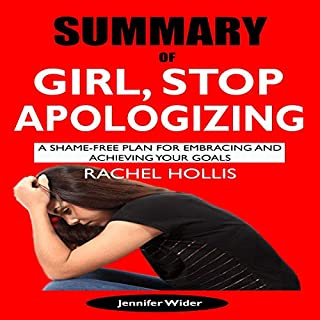 Summary of Girl, Stop Apologizing: A Shame-Free Plan for Embracing and Achieving Your Goals                   By:                                                                                                                                 Jennifer Wider                               Narrated by:                                                                                                                                 Courtney Encheff                      Length: 1 hr and 25 mins     12 ratings     Overall 5.0