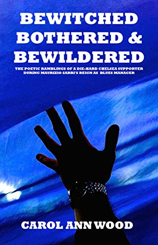 Bewitched, Bothered And Bewildered : The poetic ramblings of a...