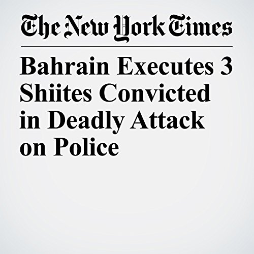 Bahrain Executes 3 Shiites Convicted in Deadly Attack on Police copertina