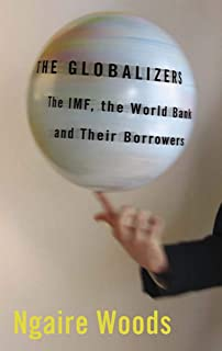 The Globalizers: The IMF, the World Bank, and Their Borrowers (Cornell Studies in Money)