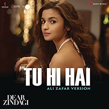 "Tu Hi Hai (Ali Zafar Version) [From ""Dear Zindagi""]"