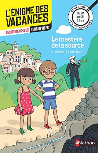 L'énigme des vacances - Le mystère de la source - Un roman-jeu pour réviser les principales notions du programme - CP vers CE1 - 6/7 ans