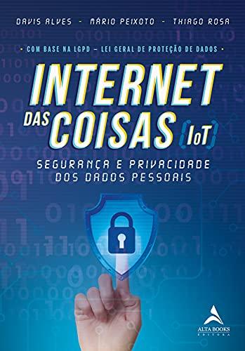Internet Das Coisas (IoT): Segurança e Privacidade dos Dados Pessoais (Portuguese Edition)