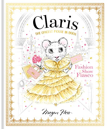 Claris: Fashion Show Fiasco: The Chicest Mouse in Paris (The Claris Collection)