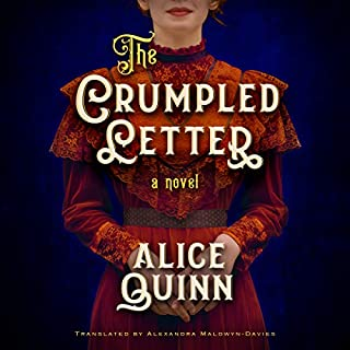 The Crumpled Letter     Belle Epoque Mystery              By:                                                                                                                                 Alice Quinn,                                                                                        Alexandra Maldwyn-Davies - translator                               Narrated by:                                                                                                                                 Elizabeth Knowelden                      Length: 11 hrs and 42 mins     19 ratings     Overall 3.7