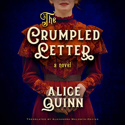 The Crumpled Letter     Belle Epoque Mystery              By:                                                                                                                                 Alice Quinn,                                                                                        Alexandra Maldwyn-Davies - translator                               Narrated by:                                                                                                                                 Elizabeth Knowelden                      Length: 11 hrs and 42 mins     17 ratings     Overall 3.6