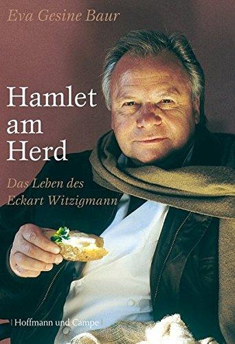 Hamlet am Herd. Das Leben des Eckart Witzigmann