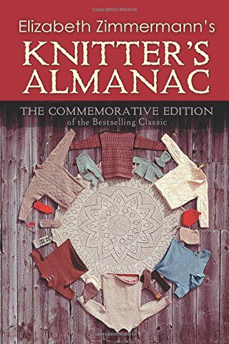 Elizabeth Zimmermann's Knitter's Almanac: The Commemorative Edition of the Bestselling Classic (Dover Knitting, Crochet, Tatting, Lace)