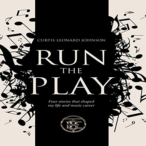 Run the Play: Four Stories that Shaped My Life and Music Career Audiobook By Curtis Johnson cover art