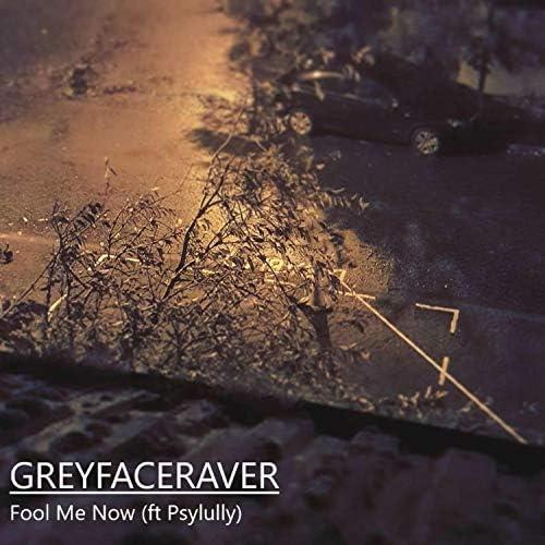 Greyfaceraver & Psylully