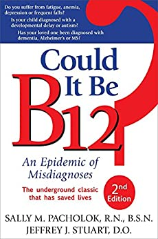Could It Be B12?: An Epidemic of Misdiagnoses by [Sally M. Pacholok, Jeffrey J. Stuart]