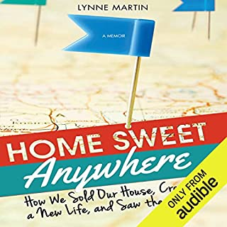 Home Sweet Anywhere     How We Sold Our House, Created a New Life, and Saw the World              By:                                                                                                                                 Lynne Martin                               Narrated by:                                                                                                                                 Lynne Martin                      Length: 10 hrs and 10 mins     235 ratings     Overall 3.9