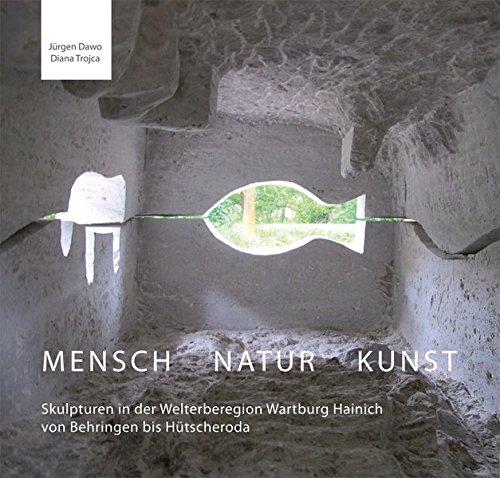 Mensch Natur Kunst: Skulpturen in der Welterberegion Wartburg Hainich von Behringen bis Hütscheroda