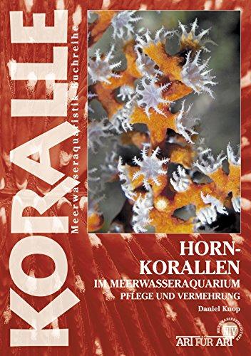 Hornkorallen im Meerwasseraquarium: Pflege und Vermehrung (Art für Art)