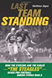 Last Team Standing: How the Pittsburgh Steelers and Philadelphia Eagles-- The ''Steagles''--Saved Pro Football During World War II