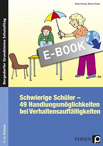 Schwierige Schüler - Grundschule: 49 Handlungsmöglichkeiten bei Verhaltensauffälligkeiten (1. bis 4. Klasse)