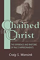 Chained in Christ: The Experience and Rhetoric of Paul's Imprisonments (Jsnt Supplement Ser. ; No. 130))