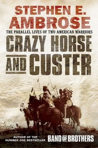 Crazy Horse and Custer: The Parallel Lives of Two American Warriors by Stephen E. Ambrose (2-Jun-2003) Paperback