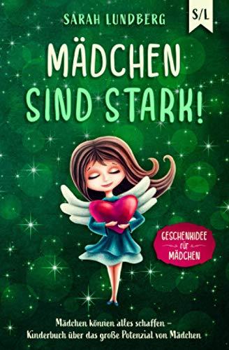 Mädchen sind stark!: Mädchen können alles schaffen – Kinderbuch über das große Potenzial von Mädchen (Geschenkidee für Mädchen)