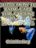 Guppy how to raise, care for, choose food, breed - succeed 100% (English Edition)