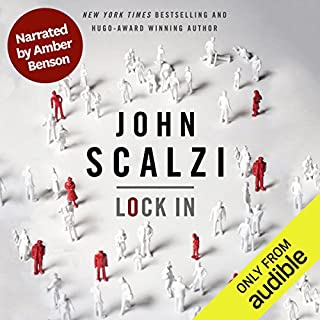 Lock In (Narrated by Amber Benson)                   By:                                                                                                                                 John Scalzi                               Narrated by:                                                                                                                                 Amber Benson                      Length: 10 hrs and 56 mins     111 ratings     Overall 4.1