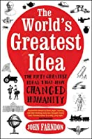 The World's Greatest Idea: The Fifty Greatest Ideas that Have Changed Humanity by John Farndon(2011-08-23)