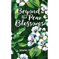 Beyond the Pear Blossoms Kindle Edition by Shawna Rodrigues for Free