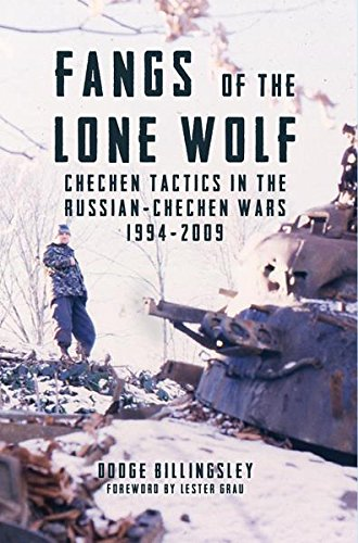 Fangs of the Lone Wolf: Chechen Tactics in the Russian-Chechen War 1994-2009 (English Edition) por [Dodge Billingsley]