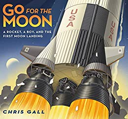 Go for the Moon: A Rocket, a Boy, and the First Moon Landing by [Chris Gall]
