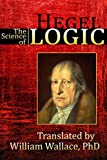 The Science of Logic (Encyclopedia of the Philosophical Sciences Book 1)